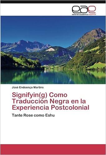 Signifyin(g) Como Traducción Negra en la Experiencia Postcolonial: Tante Rose como Eshu (Spanish Edition) (Spanish)