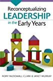 Reconceptualizing Leadership in the Early Years, Rory McDowall Clark, Janet Murray, 0335246249