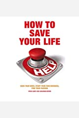 [How to Save Your Life: Sack Your Boss, Start Your Own Business, Find Your Passion] [Author: Steve Carey] [October, 2009] Paperback