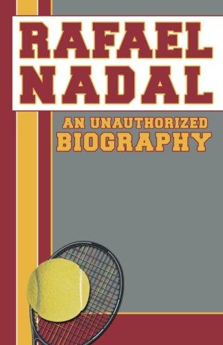 Rafael Nadal: An Unauthorized Biography
