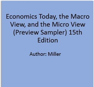 Economics Today, the Macro View, and the Micro View (Preview Sampler) 15th Edition