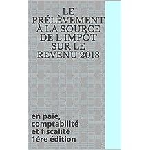 Le prélèvement à la source de l'impôt sur le revenu 2018: en paie, comptabilité et fiscalité 1ére édition (French Edition)