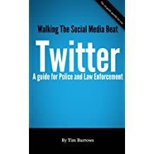 Walking the Social Media Beat - The Police and Law Enforcement Basic Guide to Twitter
