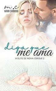 Diga Que Me Ama (Elite de Nova Iorque Livro 2)