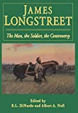 img - for James Longstreet: The Man, The Soldier, The Controversy book / textbook / text book