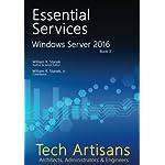 Windows Server 2016: Essential Services (Tech Artisans Library for Windows Server 2016) (Volume 3)