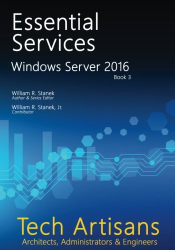 Artisan Server (Windows Server 2016: Essential Services (Tech Artisans Library for Windows Server 2016) (Volume)