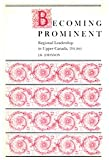 Becoming Prominent: Regional Leadership in Upper Canada, 1791-1841, J. K. Johnson, 0773506411