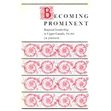 Becoming Prominent: Regional Leadership in Upper Canada, 1791-1841