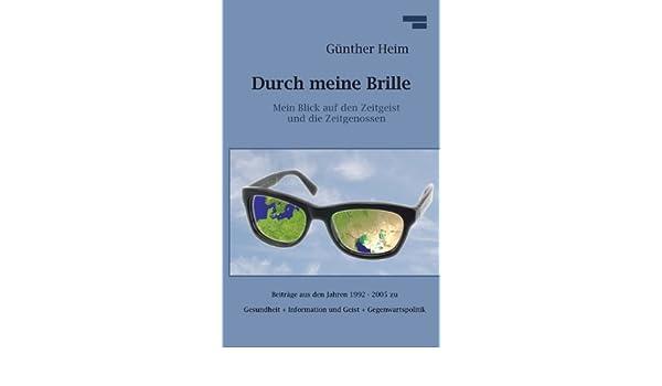 Durch meine Brille Teil1: Mein Blick auf den Zeitgeist und die Zeitgenossen (German Edition)