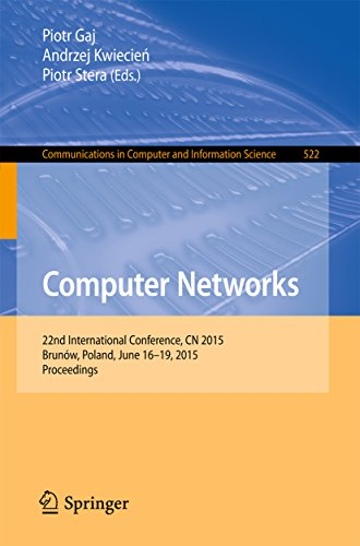 Download Computer Networks: 22nd International Conference, CN 2015, Brunów, Poland, June 16-19, 2015. Proceedings (Communications in Computer and Information Science) Pdf