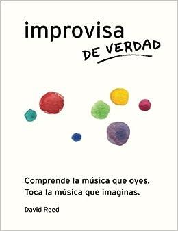 Improvisa de Verdad: El método completo para todos los instrumentos (Spanish Edition)