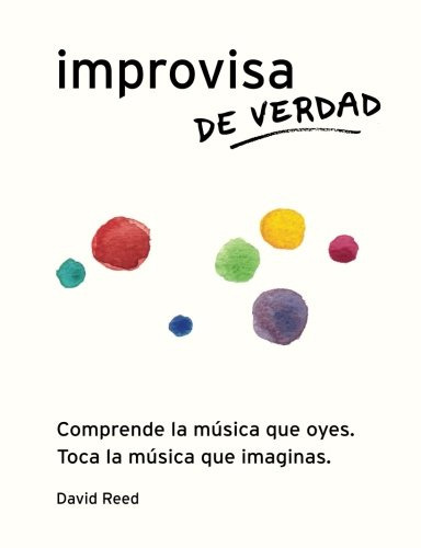 Improvisa de Verdad: El metodo completo para todos los instrumentos (Spanish Edition) [David Reed] (Tapa Blanda)