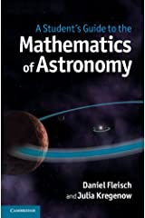 A Student's Guide to the Mathematics of Astronomy Kindle Edition