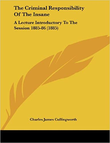 Ilmaiset epub-kirjat ladataan The Criminal Responsibility Of The Insane: A Lecture Introductory To The Session 1885-86 (1885) PDF RTF by Charles James Cullingworth
