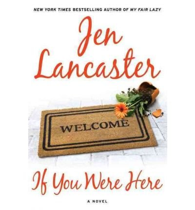 (If You Were Here) By Lancaster, Jen (Author) Hardcover on 03-May-2011