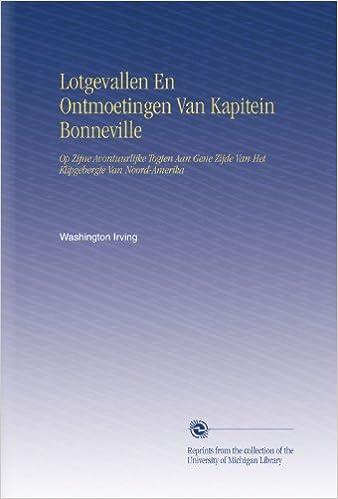 Lotgevallen En Ontmoetingen Van Kapitein Bonneville: Op Zijne Avontuurlijke Togten Aan Gene Zijde Van Het Klipgebergte Van Noord-Amerika