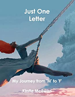 Just One Letter: My Journey from 'M' to 'F' by [McEwan, Kirstie]