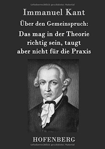 Über den Gemeinspruch: Das mag in der Theorie richtig sein, taugt aber nicht für die Praxis (German Edition) PDF