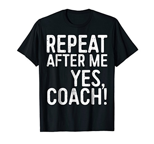 Mens Repeat After Me Yes Coach T-Shirt Funny Coaching Gift Large Black