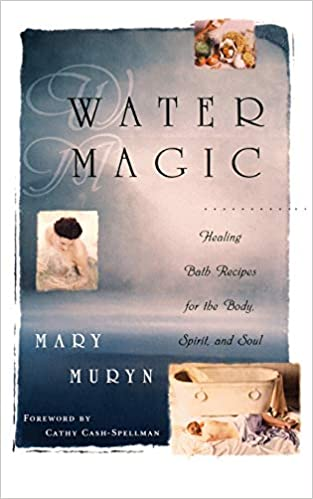 Water Magic: Healing Bath Recipes for the Body, Spirit, and