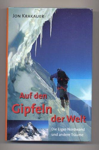 Auf den Gipfeln der Welt: Die Eiger-Nordwand und andere Traume