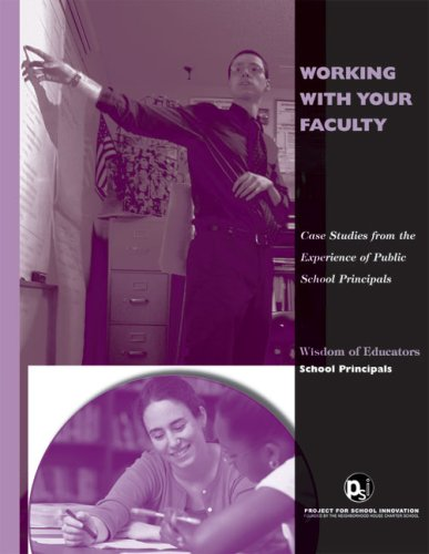 Working with Your Faculty: Case Studies from the Experience of Public School Principals (Wisdom of Educators series)