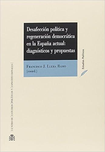 Desafección política y regeneración democrática en la España actual: diagnósticos y propuestas Estudios Políticos: Amazon.es: Llera Ramo, Francisco: Libros