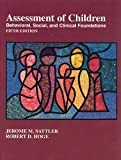 Assessment of Children : Behavioral, Social, and Clinical Foundations, Sattler, Jerome M. and Hoge, Robert D., 0970267134