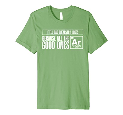 Mens Tell Bad Chemistry Jokes Good Ones Argon Funny Science Shirt Medium Grass