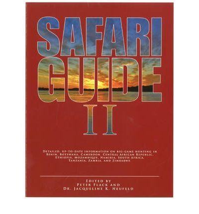 Safari Guide II: Detailed, Up-to-Date Information on Big Game Hunting in Benin, Botswana. CAmeroon, Central African Republic, Ethiopia, Mozambique, ... South Africa, Tanzania, Zambia, and Zimbabwe