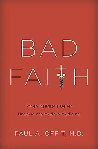 Modern Medicine - Bad Faith: When Religious Belief Undermines Modern Medicine