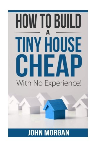 Download How To Build a Tiny House Cheap With No Experience PDF