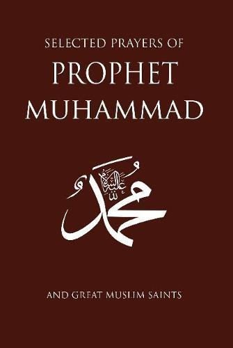 Selected Prayers of Prophet Muhammad: and Great Muslim - Prayer Prophets The