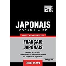 Vocabulaire Français-Japonais pour l'autoformation - 9000 mots (T&P Books) (French Edition)