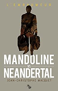 Mandoline vs Neandertal - Collection L'Embaumeur par Jean-Christophe Macquet