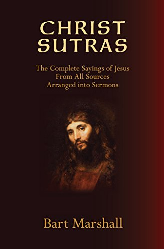 (Christ Sutras: The Complete Sayings of Jesus from All Sources Arranged into Sermons)