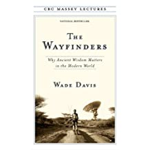 The Wayfinders: Why Ancient Wisdom Matters in the Modern World (CBC Massey Lectures)