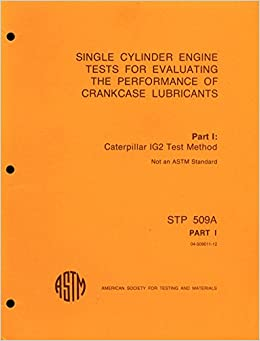 Book Single Cylinder Engine Tests for Evaluating the Performance of Crankcase Lubricants: Part I : Caterpillar IG2 Test Method