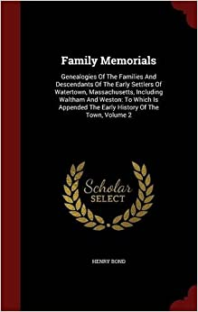 Book Family Memorials: Genealogies Of The Families And Descendants Of The Early Settlers Of Watertown, Massachusetts, Including Waltham And Weston: To ... The Early History Of The Town, Volume 2