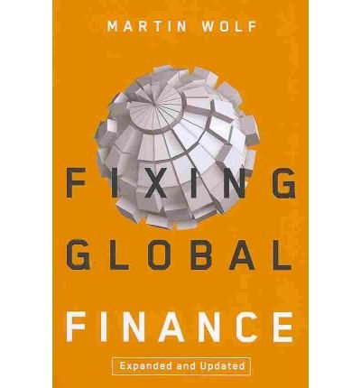 [ FIXING GLOBAL FINANCE (EXPANDED, UPDATED) (FORUM ON CONSTRUCTIVE CAPITALISM) ] By Wolf, Martin ( Author) 2010 [ Paperback ] pdf epub