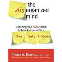 The Disorganized Mind: Coaching Your ADHD Brain to Take Control of Your Time, Tasks, and Talents (English Edition)