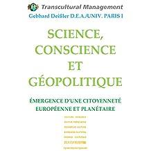 SCIENCE, CONSCIENCE ET GÉOPOLITIQUE: ÉMERGENCE D'UNE CITOYENNETÉ EUROPÉENNE ET PLANÉTAIRE (French Edition)