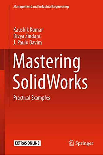Mastering SolidWorks: Practical Examples (Management and Industrial Engineering)