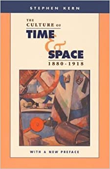 The Culture of Time and Space, 1880-1918 by Kern, Stephen (2003)
