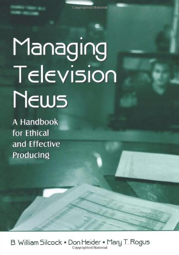 Managing Television News: A Handbook for Ethical and Effective Producing (Routledge Communication Series)