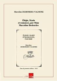 Élégie, Marie et romances, par Mme Marceline Desbordes [-Valmore] [Edition de 1819] par Marceline Desbordes-Valmore
