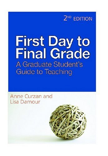 First Day to Final Grade, Second Edition: A Graduate Student's Guide to Teaching