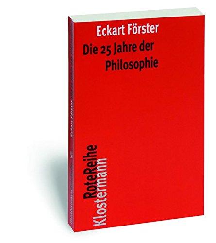 Die 25 Jahre der Philosophie: Eine systematische Rekonstruktion (Klostermann RoteReihe, Band 51)