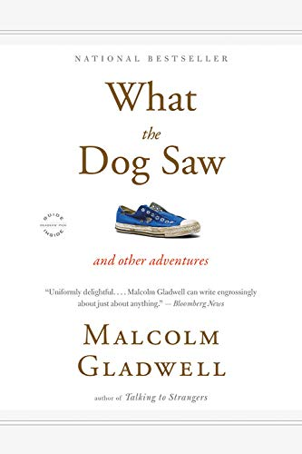 What the Dog Saw: And Other Adventures Malcolm Gladwell